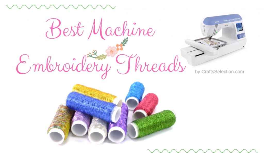 Best Machine Embroidery Threads Complete Thread Reviews 2018