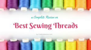 Best Sewing Thread Reviews – Total Selections 2018
