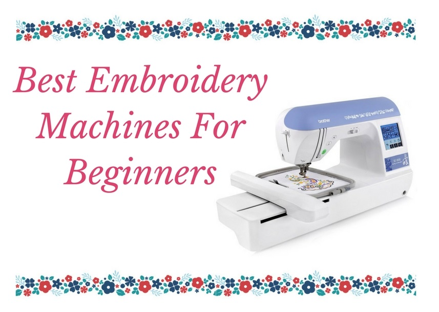 Best Embroidery Machine For Beginners 2019 – Ultimate Reviews