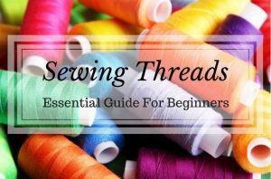 Sewing Threads: Essential Guide For Beginners