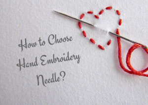 How to Choose Hand Embroidery Needles