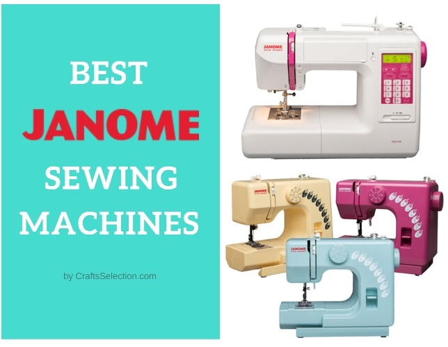Best Janome Sewing Machines 2019 – Reviews & Comparison