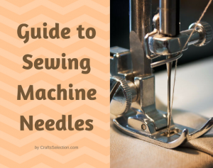 Beginner Guide to Sewing Machine Needles