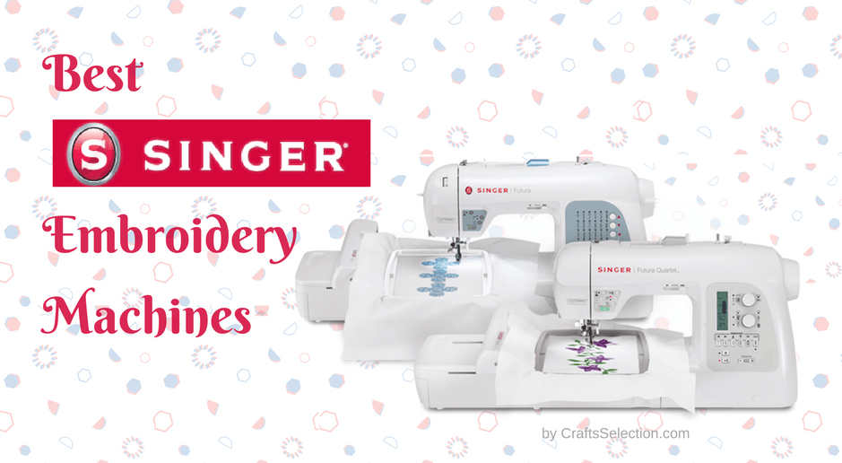 Best Singer Embroidery Machines