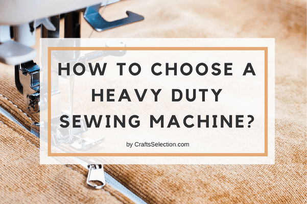 How to choose a heavy duty sewing machine?