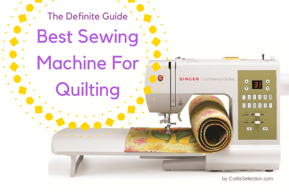 Best Sewing Machines For Quilting 2019 - The Definite Guide