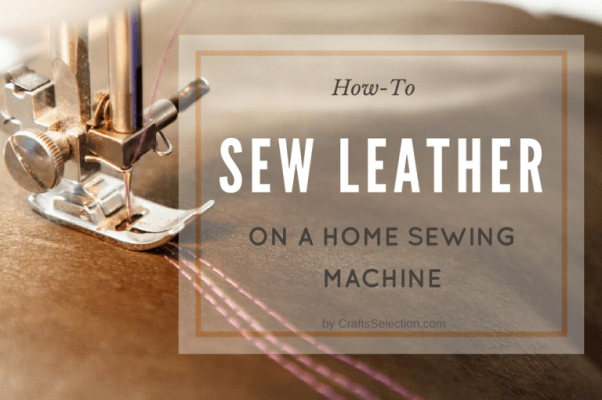 How To Sew Leather On A Home Sewing Machine?
