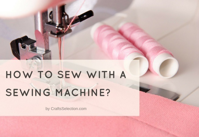 Easy Guide on How to Sew With a Sewing Machine