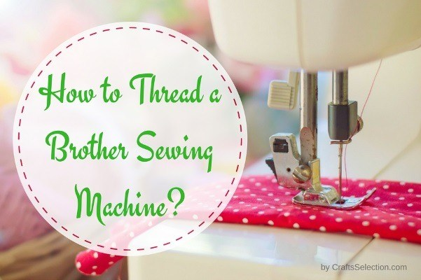 How To Thread A Brother Sewing Machine In A Perfect Way Cool How To Thread A Sewing Machine Brother