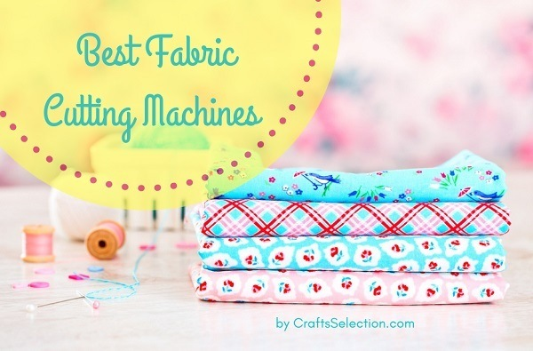 Top 7 Best Fabric Cutting Machines 2020