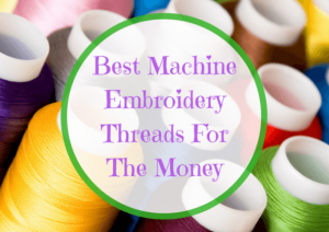 Top 3 Cheap Machine Embroidery Threads For The Money