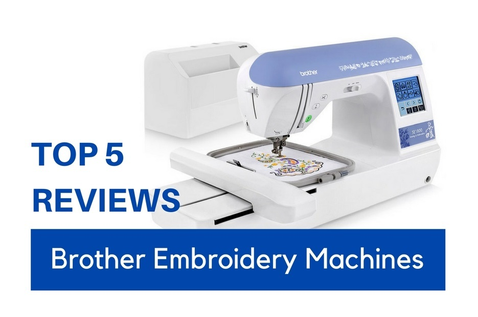 Best Brother Embroidery Machine Reviews 2019 - Ultimate Guide