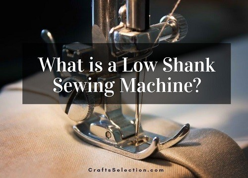 What is a Low Shank Sewing Machine?