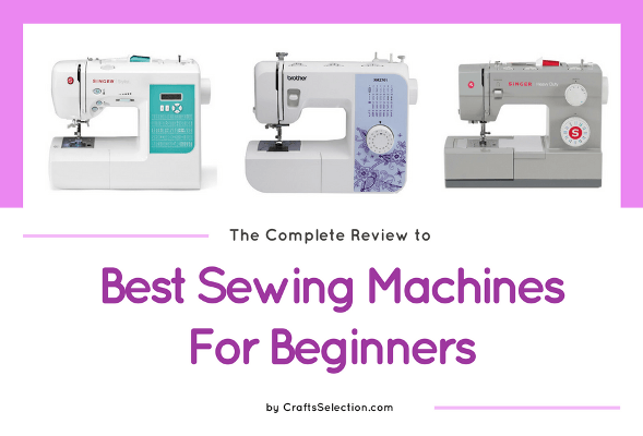 Best Sewing Machines For Beginners 40 Reviews Comparison Beauteous What Is The Best Sewing Machine For A Beginner