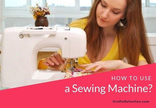 How To Operate A Sewing Machine For The First Time?