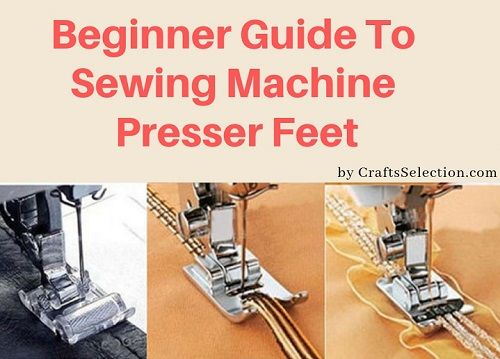 Beginner Guide To Sewing Machine Presser Feet