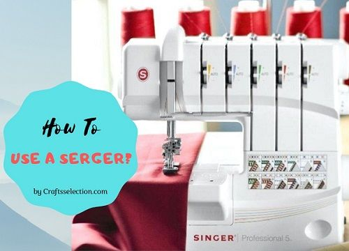 How To Use A Serger?