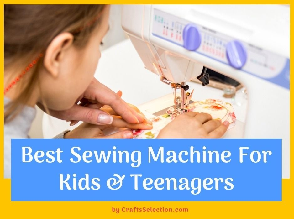 Best Sewing Machines For Kids & Teenagers 2020