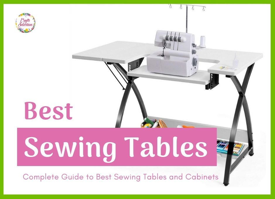 Best Sewing Tables and Cabinets: Complete Reviews 2019