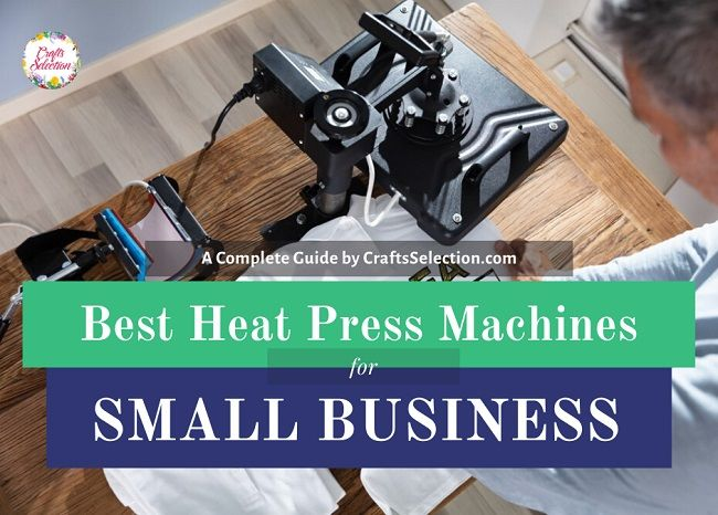 Best Heat Press Machine For Small Business