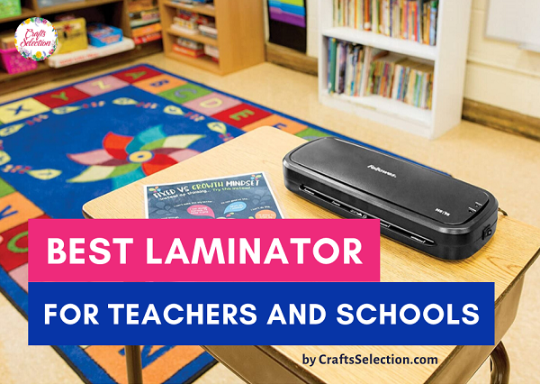 Best Laminator For Teachers and Schools