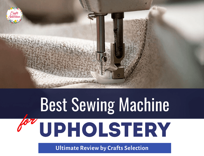 Best Sewing Machine For Upholstery in 2021