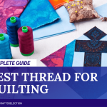 Best Threads For Quilting