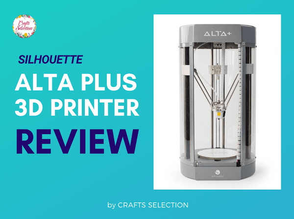 Silhouette Alta Plus 3D Printer Review