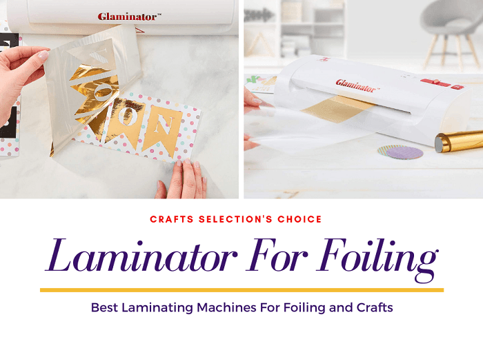 Best Laminator for Foiling to Buy in 2021