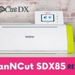Brother ScanNcut SDX85 Cutting Machine Review